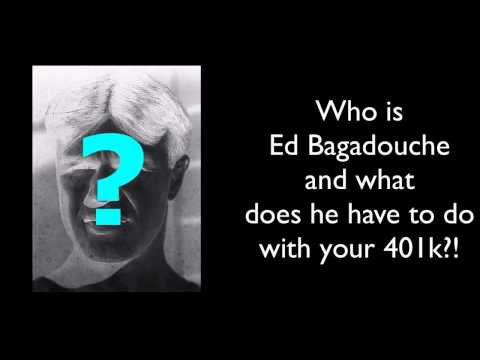 Who is Ed Bagadouche and what does he have to do with your 401k?